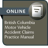 British Columbia Motor Vehicle Accident Claims Practice Manual--ONLINE