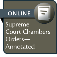 Supreme Court Chambers Orders - Annotated--ONLINE ACCESS