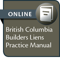 British Columbia Builders Liens Practice Manual--ONLINE