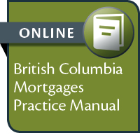 British Columbia Mortgages Practice Manual--ONLINE