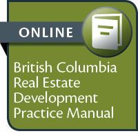 British Columbia Real Estate Development Practice Manual--ONLINE ONLY