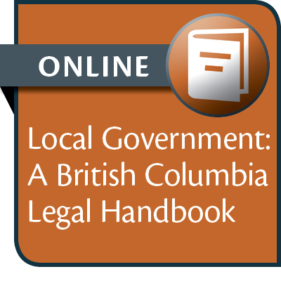 Local Government: A British Columbia Legal Handbook--ONLINE ACCESS