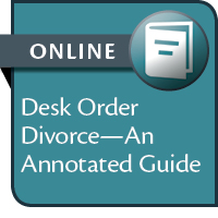 Desk Order Divorce: An Annotated Guide--ONLINE ONLY