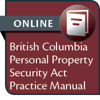BC Personal Property Security Act Practice Manual--ONLINE ACCESS