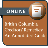 BC Creditors' Remedies-An Annotated Guide--ONLINE ACCESS